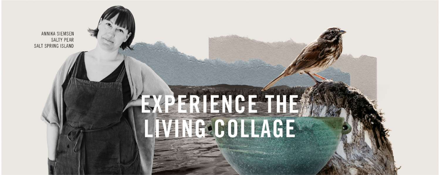 """""""Experience the Living Collage"""" - Annika Siemsen from Salt Spring Island: Salty Pear"""