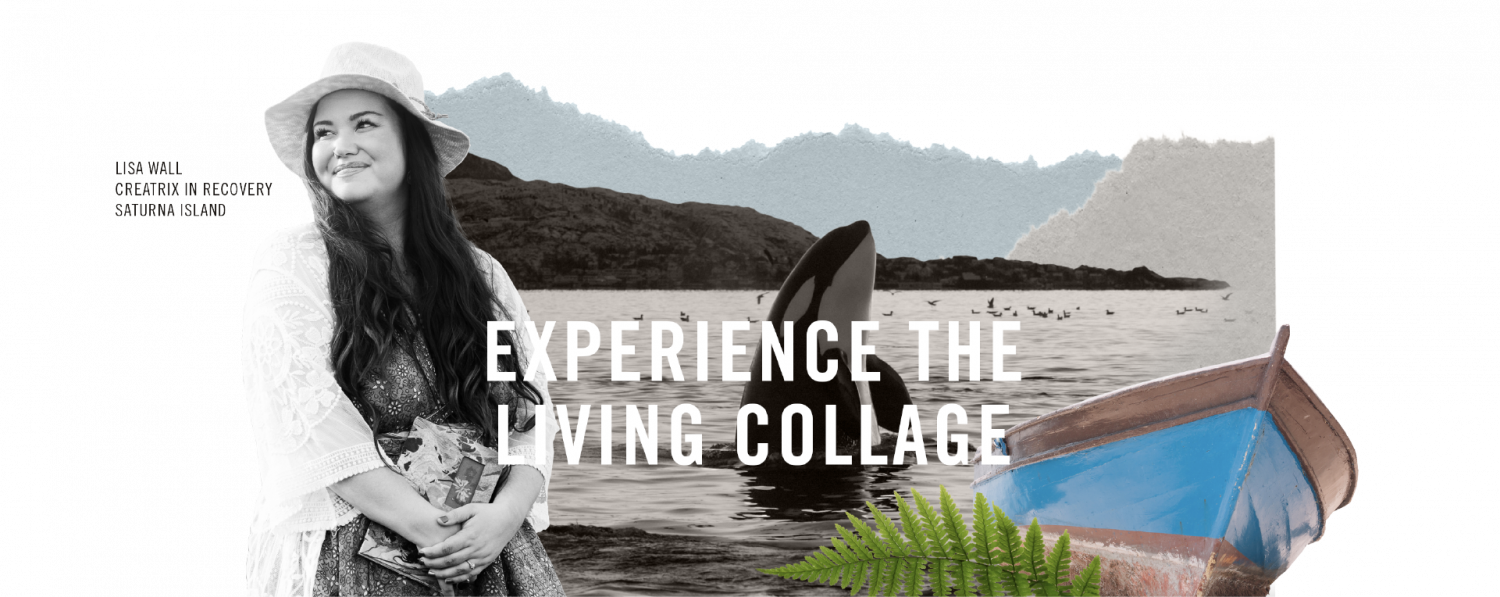 """""""Experience the Living Collage"""" - Lisa Wall from Saturna Island: Creatrix in Recovery"""