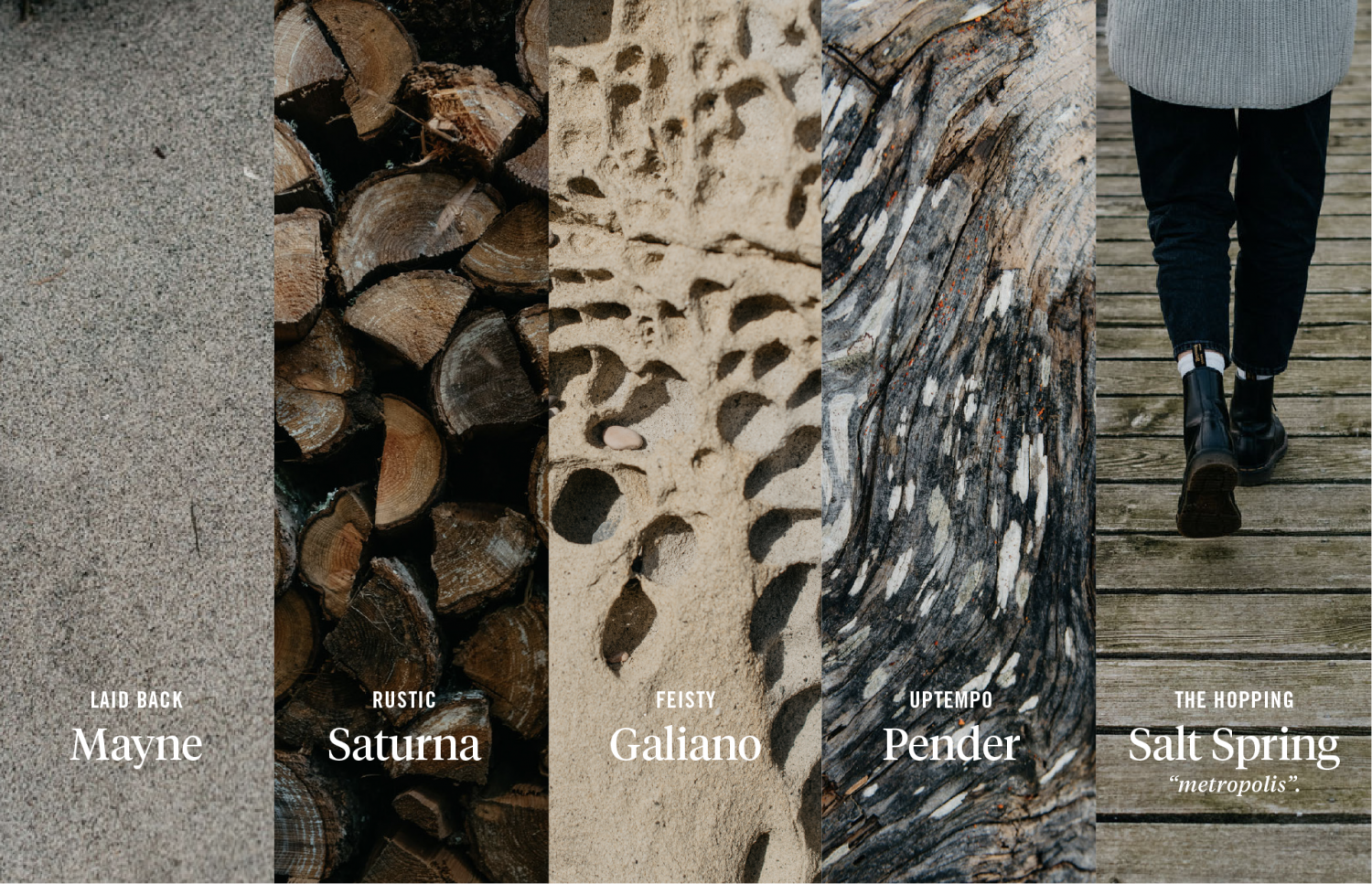 """Five textures representing each island in the Southern Gulf Islands - Mayne (laid back), Saturna (rustic), Galiano (feisty), Pender (uptempo), and Salt Spring (the hopping """"metropolis"""")"""